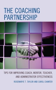 The Coaching Partnership - Tips for Improving Coach, Mentor, Teacher, and Administrator Effectiveness ebook by Rosemarye T. Taylor,Carol Chanter