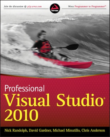 Professional Visual Studio 2010 ebook by Nick Randolph,David Gardner,Chris Anderson,Michael Minutillo