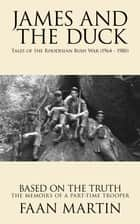 James and the Duck - Tales of the Rhodesian Bush War (1964 - 1980) eBook by Faan Martin