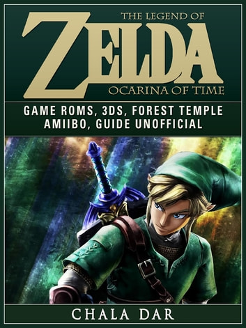 The Legend of Zelda Ocarina of Time Game Roms, 3DS, Forest Temple, Amiibo,  Guide Unofficial