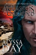 Atlantis Unleashed - Warriors of Poseidon ebook by Alyssa Day
