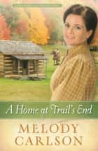 A Home at Trail's End ebook by Melody A. Carlson