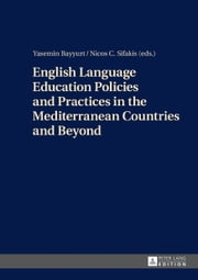 English Language Education Policies and Practices in the Mediterranean Countries and Beyond ebook by Yasemin Bayyurt, Nicos C. Sifakis