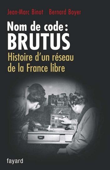 Nom de code : BRUTUS ebook by Jean-Marc Binot,Bernard Boyer