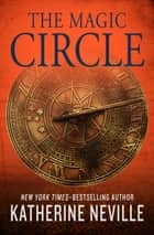 The Magic Circle ebook by Katherine Neville