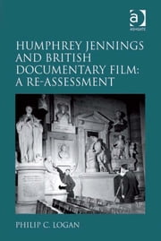 Humphrey Jennings and British Documentary Film: A Re-assessment ebook by Mr Philip C Logan