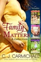 Family Matters - Family Matters ebook by C. J. Carmichael