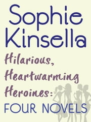Hilarious, Heartwarming Heroines: Four Novels - Can You Keep a Secret?, The Undomestic Goddess, Remember Me?, Twenties Girl ebook by Sophie Kinsella
