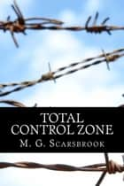 Total Control Zone ebook by M. G. Scarsbrook