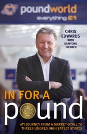 In For a Pound - My Journey From a Market-Stall to Three Hundred High Street Stores ebook by Chris Edwards,Stafford Hildred