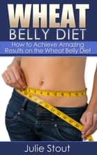 Wheat Belly Diet ebook by Julie Stout