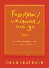 Freedom Wherever We Go - A Buddhist Monastic Code for the Twenty-first Century ebook by Thich Nhat Hanh