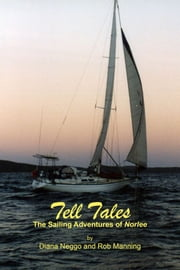 Tell Tales: The Sailing Adventures of Norlee ebook by Diana Neggo