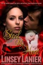 Steal My Heart ebook by Linsey Lanier