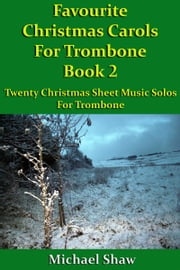 Favourite Christmas Carols For Trombone Book 2 ebook by Michael Shaw