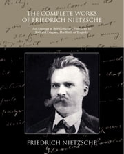 The Complete Works of Friedrich Nietzsche (ebook) ebook by Nietzsche, Friedrich
