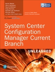 System Center Configuration Manager Current Branch Unleashed (includes Content Update Program) ebook by Kerrie Meyler, Gerry Hampson, Saud Al-Mishari,...