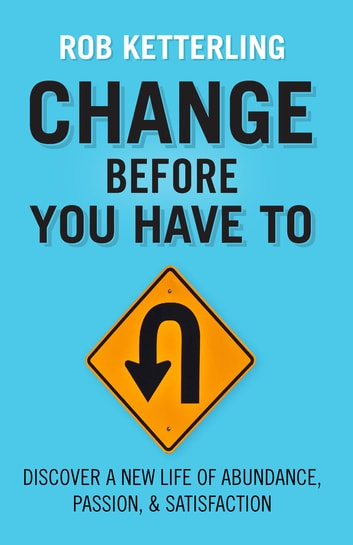 Change Before You Have To ebook by Rob Ketterling