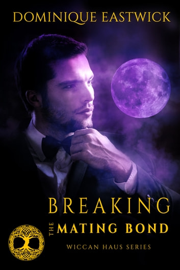 Breaking the Mating Bond (Wiccan Haus #17) ebook by Dominique Eastwick