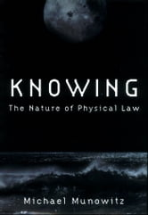 Knowing : The Nature Of Physical Law ebook by Michael Munowitz