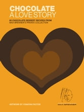Chocolate: A Love Story - 65 Chocolate Dessert Recipes from Max Brenner's Private Collection ebook by Max Brenner