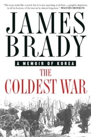 The Coldest War - A Memoir of Korea ebook by James Brady