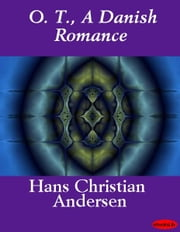 O. T., A Danish Romance ebook by Hans Christian Andersen