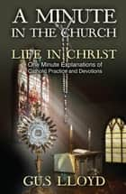 A Minute in the Church: Life in Christ ebook by Gus Lloyd