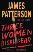 Three Women Disappear ekitaplar by James Patterson, Shan Serafin