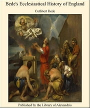 Bede's Ecclesiastical History of England ebook by Cuthbert Bede