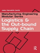 Logistics and the Out-bound Supply Chain ebook by John Meredith Smith