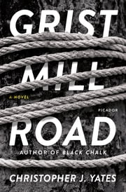 Grist Mill Road - A Novel ebook by Christopher J. Yates