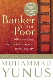 Banker To The Poor - Micro-Lending and the Battle Against World Poverty ebook by Muhammad Yunus