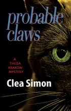 Probable Claws - A Theda Krakow Mystery ebook by Clea Simon