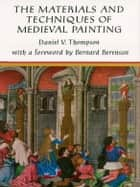 The Materials and Techniques of Medieval Painting ebook by Daniel V. Thompson