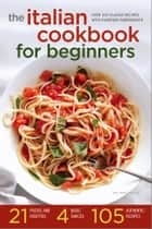The Italian Cookbook for Beginners: Over 100 Classic Recipes with Everyday Ingredients ebook by Salinas Press