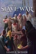The Slave War ebook by James E. Wisher