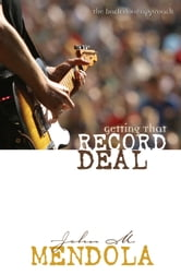Getting That Record Deal - The Back Door Approach ebook by John Mendola