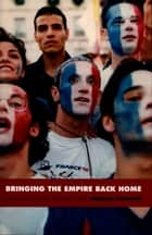 Bringing the Empire Back Home - France in the Global Age ebook by Herman Lebovics, Daniel J. Walkowitz