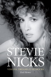 Stevie Nicks: Visions Dreams & Rumours ebook by Zoë Howe