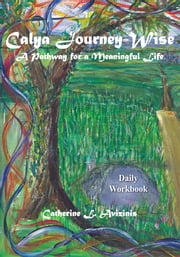 """Calya Journey-Wise - A Pathway for a Meaningful Life"" ebook by Catherine L. Avizinis"
