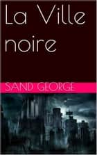 La Ville noire ebook by Sand George