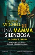 Una mamma silenziosa ebook by Caroline Mitchell