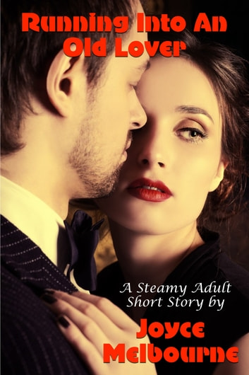 Running Into An Old Lover (A Steamy Adult Short Story) ebook by Joyce Melbourne