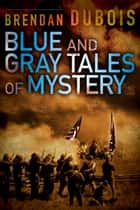Blue and Gray Tales of Mystery ebook by Brendan DuBois