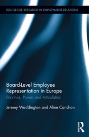 Board Level Employee Representation in Europe - Priorities, Power and Articulation ebook by Jeremy Waddington,Aline Conchon