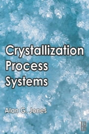Crystallization Process Systems ebook by Jones, Alan G.