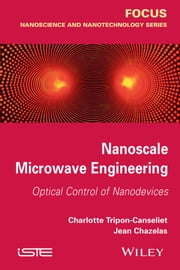 Nanoscale Microwave Engineering - Optical Control of Nanodevices ebook by Charlotte Tripon-Canseliet,Jean Chazelas