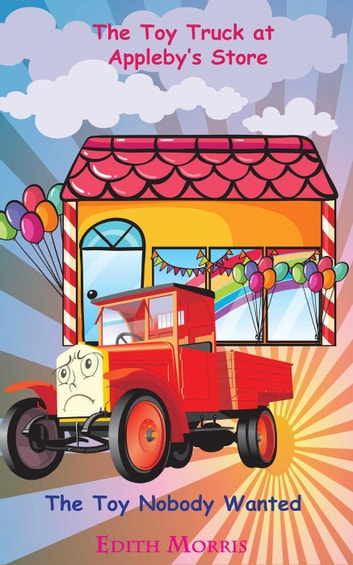 The Toy Truck at Appleby's Store ebook by Edith Morris
