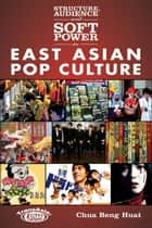 Structure, Audience and Soft Power in East Asian Pop Culture ebook by Hong Kong University Press
